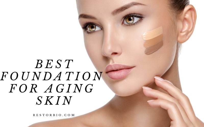 Best Foundation For Aging Skin 2021 Top Brands Review