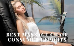 Best Massage Chair Consumer Reports 2021: Top Brands Review