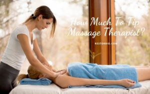 How Much To Tip Massage Therapist? Top Full Guide 2021