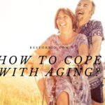 How To Cope With Aging Things You Can Do Today 2021