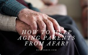 How To Help Aging Parents From Afar? Top Full Guide 2021