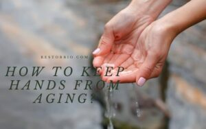How To Keep Hands From Aging? Top Full Guide 2021