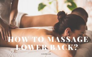 How To Massage Lower Back? Top Full Guide 2021