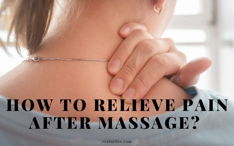 How To Relieve Pain After Massage
