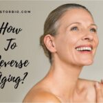 How To Reverse Aging Things You Can Do Today 2021