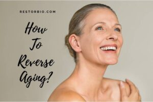 How To Reverse Aging? Things You Can Do Today 2021