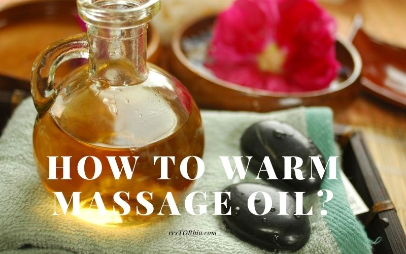 You are currently viewing How To Warm Massage Oil? Top Full Guide 2021