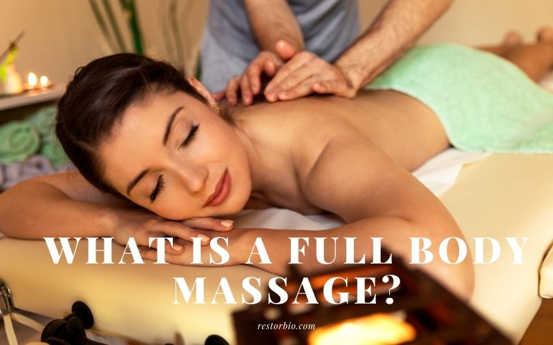 What Is A Full Body Massage Top Full Guide 2021
