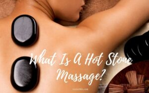 What Is A Hot Stone Massage? Top Full Guide 2021