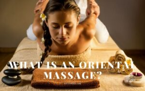What Is An Oriental Massage? Top Full Guide 2021