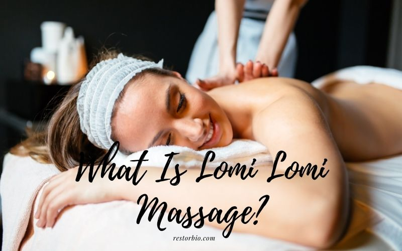 What Is Lomi Lomi Massage Top Full Guide 2021