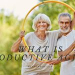 What Is Productive Aging Things You Need to Know 2021