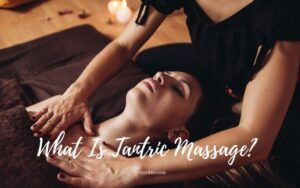 What Is Tantric Massage? Top Full Guide 2021